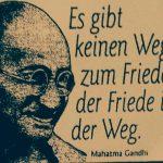Gandghi - Es gibt keinen Weg zum Frieden - der Friede ist der Weg